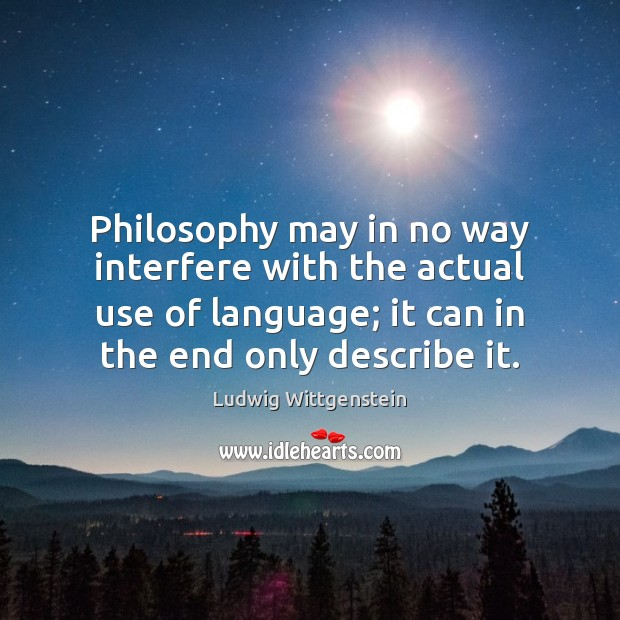 Image, Philosophy may in no way interfere with the actual use of language;
