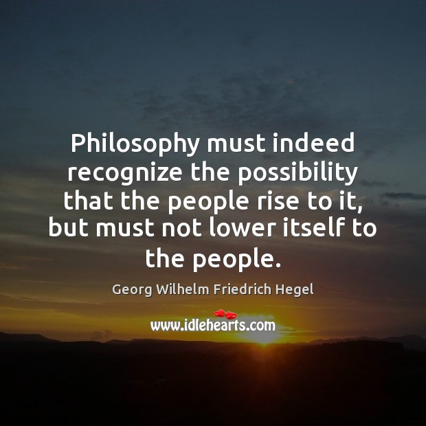 Philosophy must indeed recognize the possibility that the people rise to it, Image