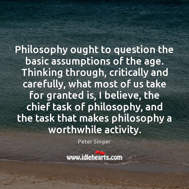 Image, Philosophy ought to question the basic assumptions of the age. Thinking through,