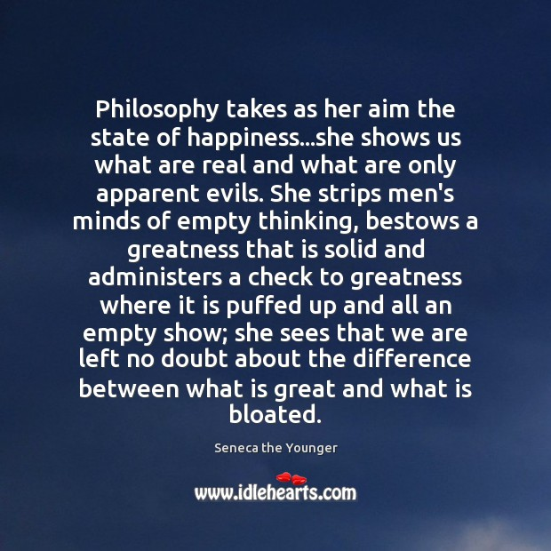 Philosophy takes as her aim the state of happiness…she shows us Image