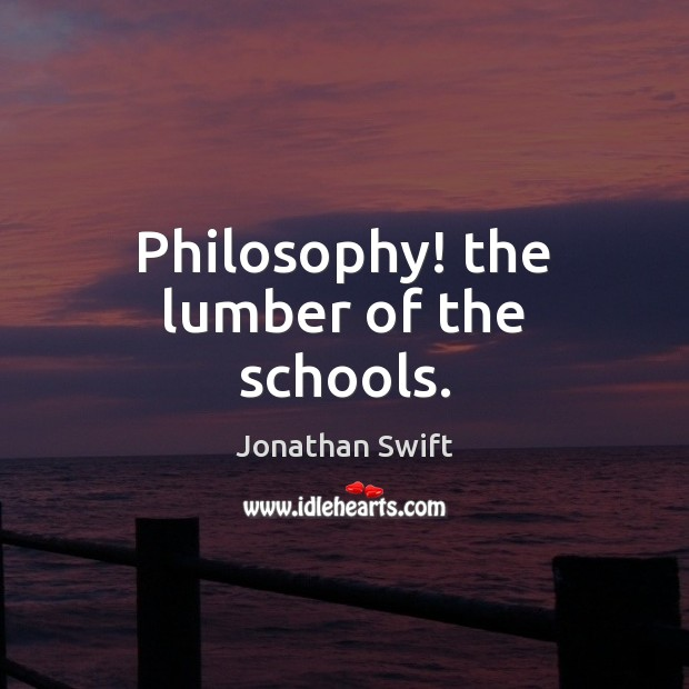 Philosophy! the lumber of the schools. Image