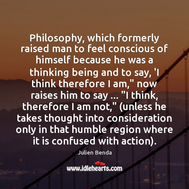 Philosophy, which formerly raised man to feel conscious of himself because he Image