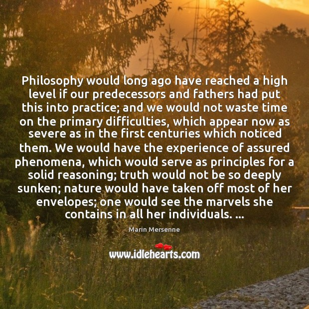 Philosophy would long ago have reached a high level if our predecessors Serve Quotes Image