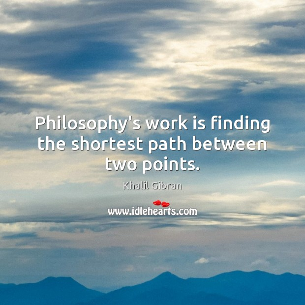 Image, Philosophy's work is finding the shortest path between two points.