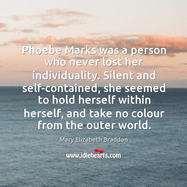 Phoebe Marks was a person who never lost her individuality. Silent and Mary Elizabeth Braddon Picture Quote