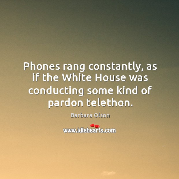 Phones rang constantly, as if the white house was conducting some kind of pardon telethon. Image