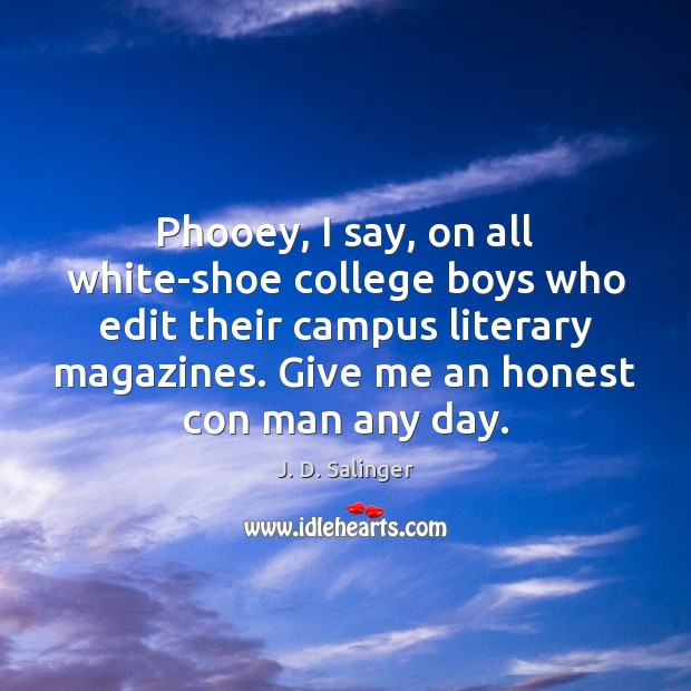 Phooey, I say, on all white-shoe college boys who edit their campus J. D. Salinger Picture Quote