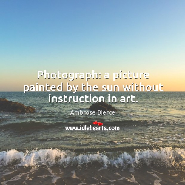 Image, Photograph: a picture painted by the sun without instruction in art.
