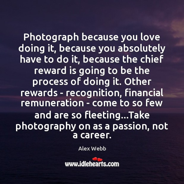Image, Photograph because you love doing it, because you absolutely have to do