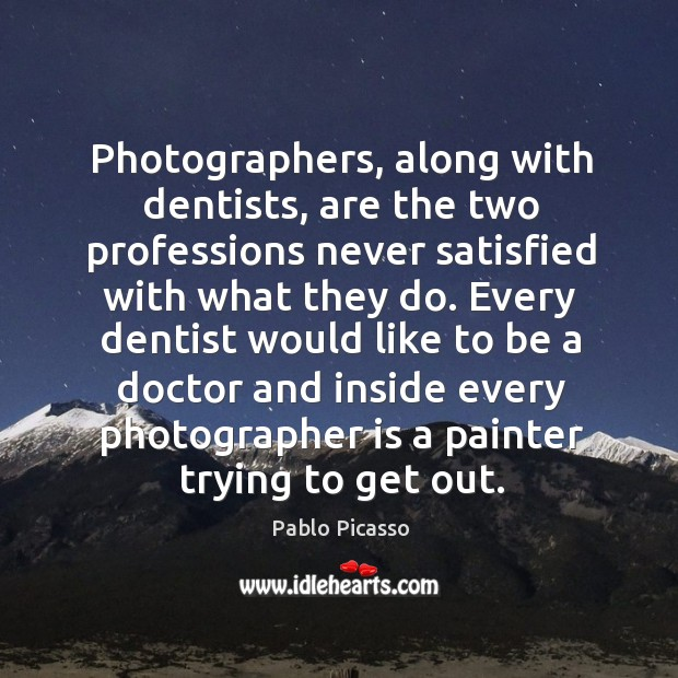Image, Photographers, along with dentists, are the two professions never satisfied with what