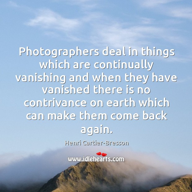 Image, Photographers deal in things which are continually vanishing