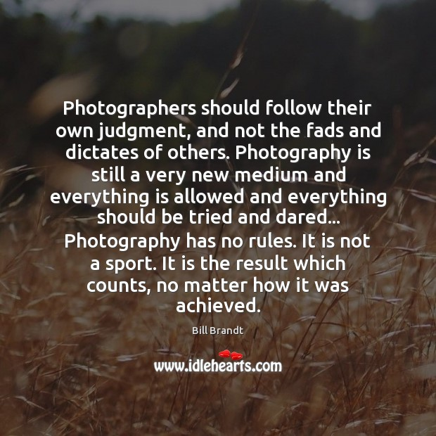 Image, Photographers should follow their own judgment, and not the fads and dictates