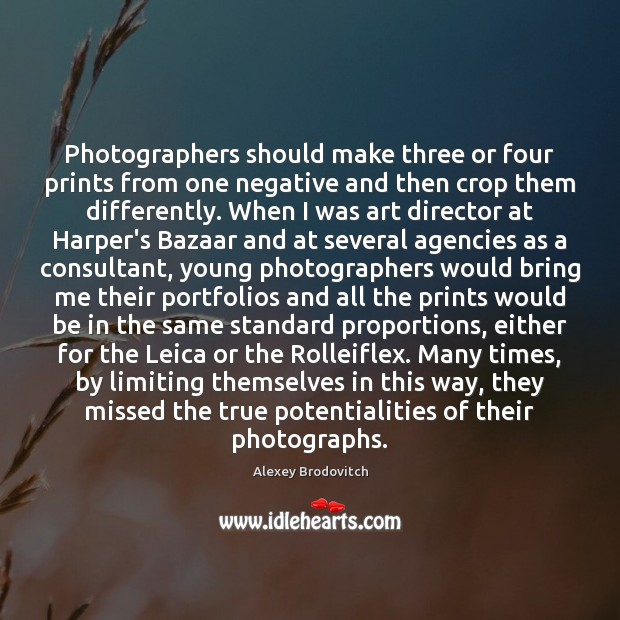 Image, Photographers should make three or four prints from one negative and then