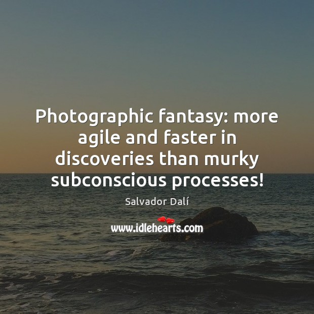 Image, Photographic fantasy: more agile and faster in discoveries than murky subconscious processes!
