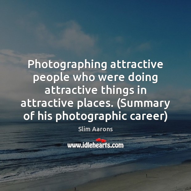 Image, Photographing attractive people who were doing attractive things in attractive places. (Summary