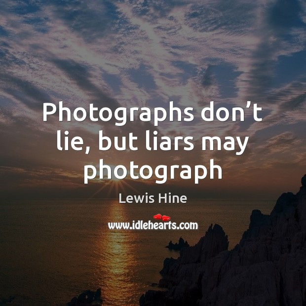 Photographs don't lie, but liars may photograph Image