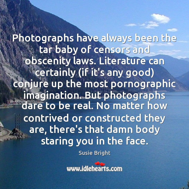 Photographs have always been the tar baby of censors and obscenity laws. Image