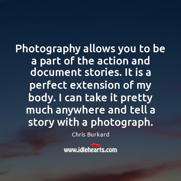 Photography allows you to be a part of the action and document Image