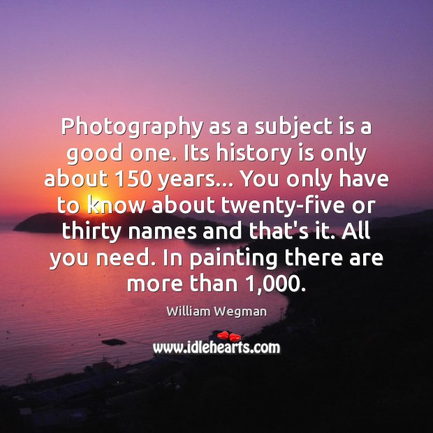 Image, Photography as a subject is a good one. Its history is only