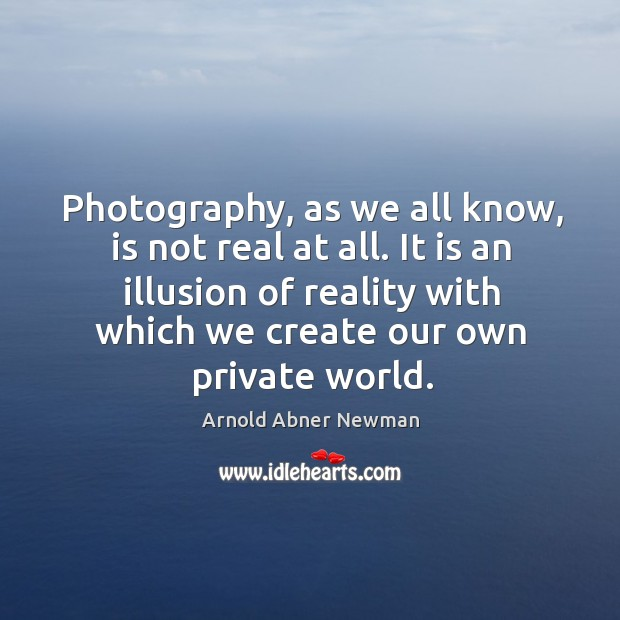 Image, Photography, as we all know, is not real at all.