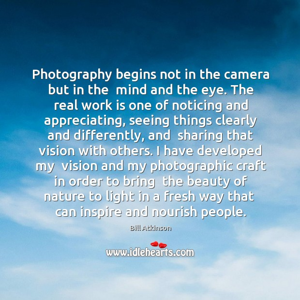 Photography begins not in the camera but in the  mind and the Image