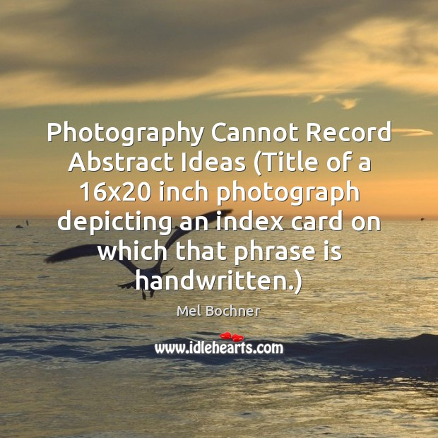 Image, Photography Cannot Record Abstract Ideas (Title of a 16×20 inch photograph depicting