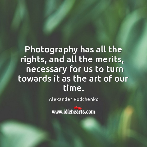Image, Photography has all the rights, and all the merits,   necessary for us