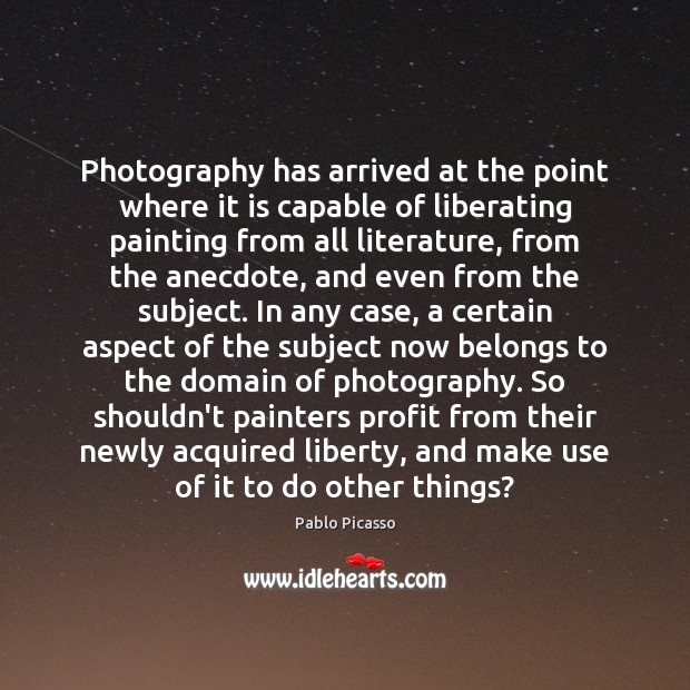 Image, Photography has arrived at the point where it is capable of liberating