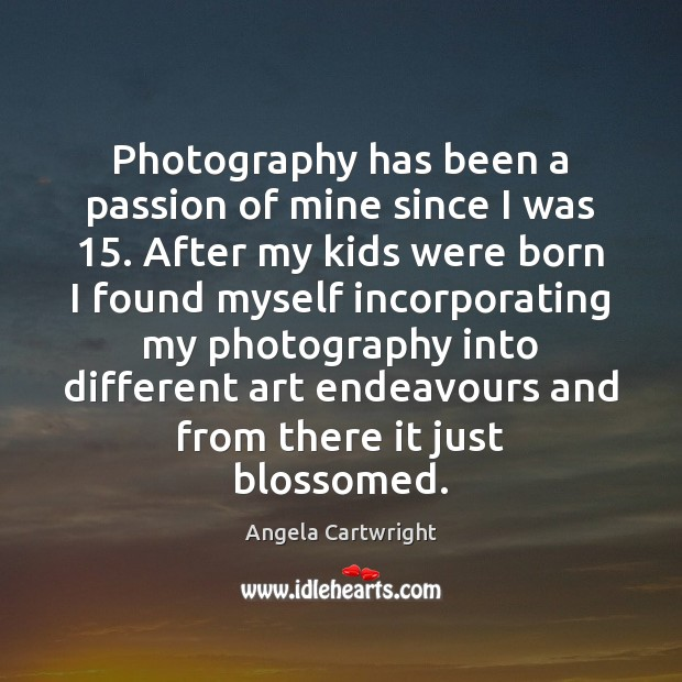 Image, Photography has been a passion of mine since I was 15. After my