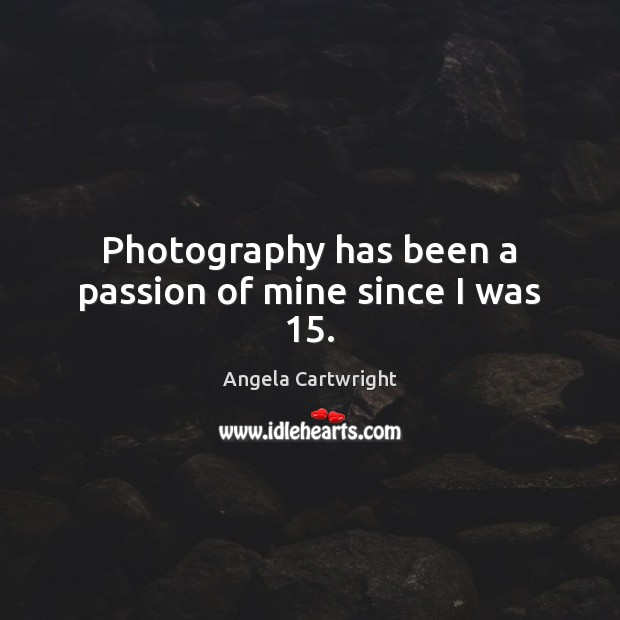 Image, Photography has been a passion of mine since I was 15.