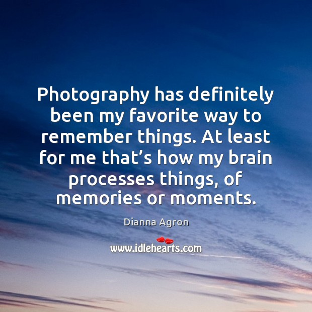 Photography has definitely been my favorite way to remember things. At least Image