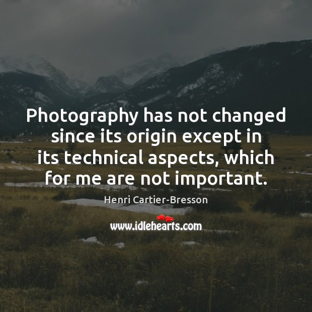 Image, Photography has not changed since its origin except in its technical aspects,