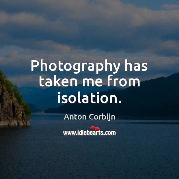 Image, Photography has taken me from isolation.