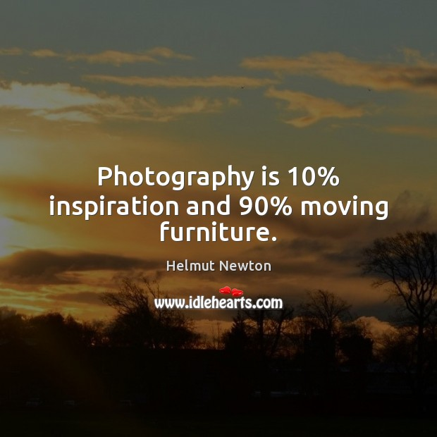 Helmut Newton Picture Quote image saying: Photography is 10% inspiration and 90% moving furniture.