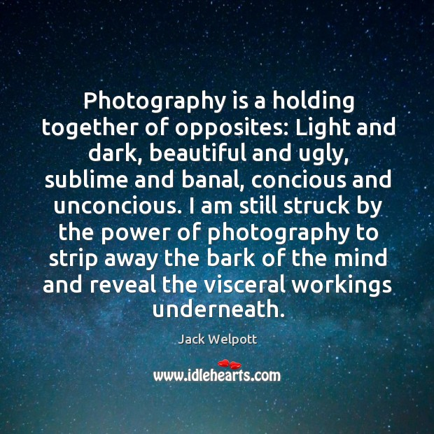 Photography is a holding together of opposites: Light and dark, beautiful and Image