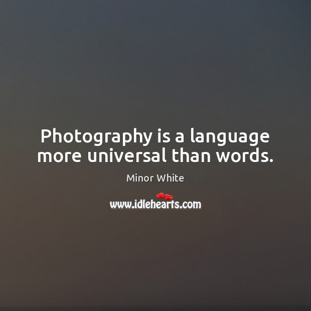 Image, Photography is a language more universal than words.
