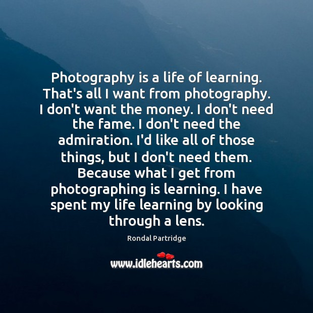 Image, Photography is a life of learning. That's all I want from photography.