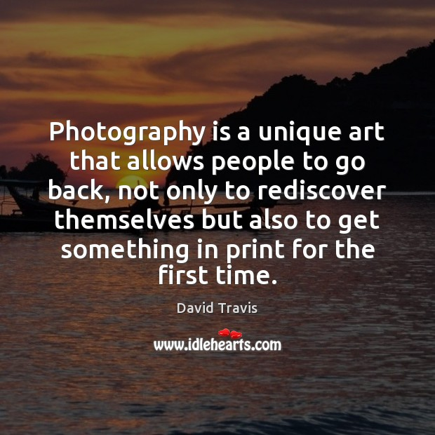 Photography is a unique art that allows people to go back, not Image