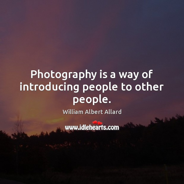 Image, Photography is a way of introducing people to other people.