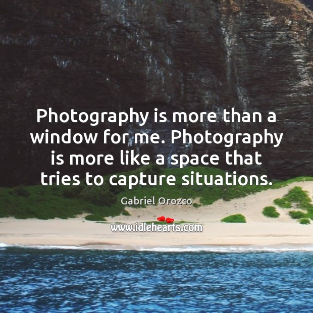 Photography is more than a window for me. Photography is more like Image