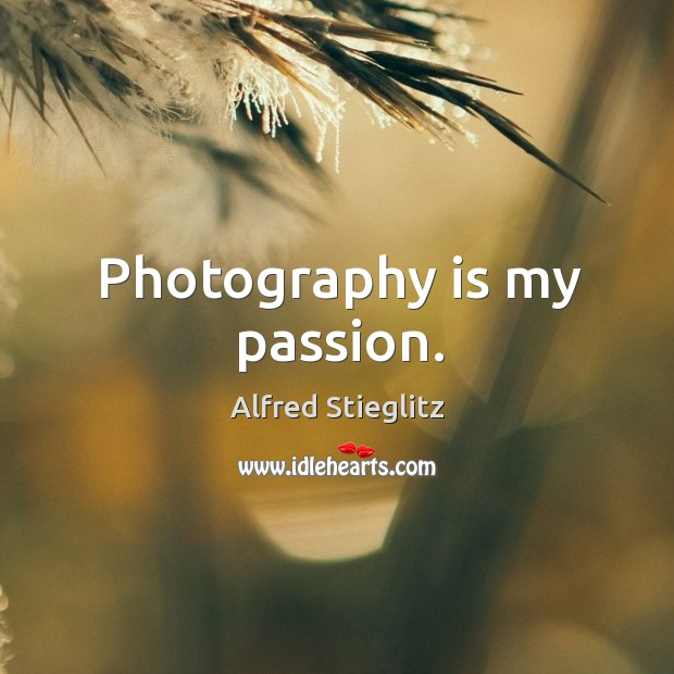Photography is my passion. Image