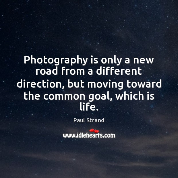 Photography is only a new road from a different direction, but moving Image