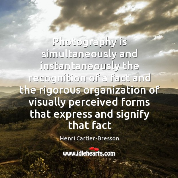 Image, Photography is simultaneously and instantaneously the recognition of a fact and the