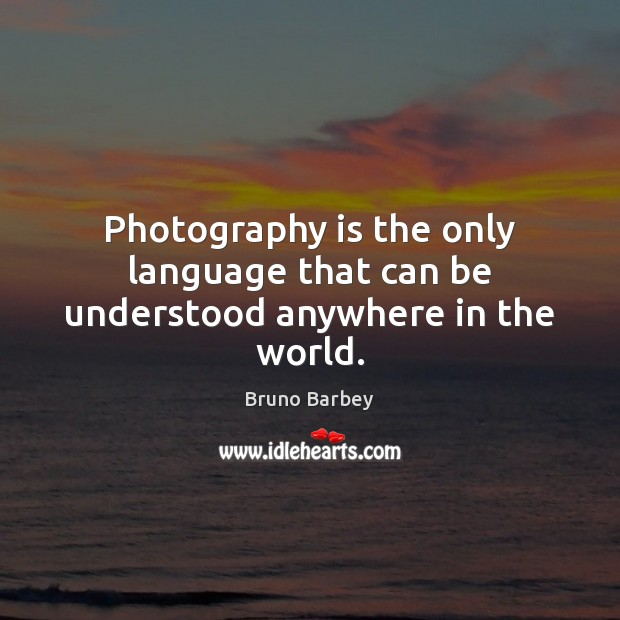 Image, Photography is the only language that can be understood anywhere in the world.
