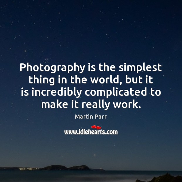 Photography is the simplest thing in the world, but it is incredibly Image