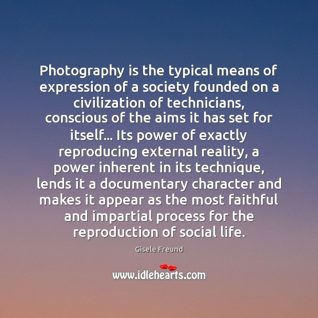 Photography is the typical means of expression of a society founded on Image