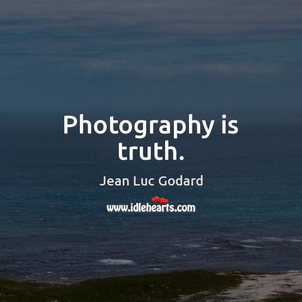 Photography is truth. Image