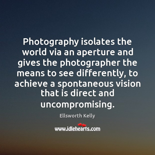 Image, Photography isolates the world via an aperture and gives the photographer the