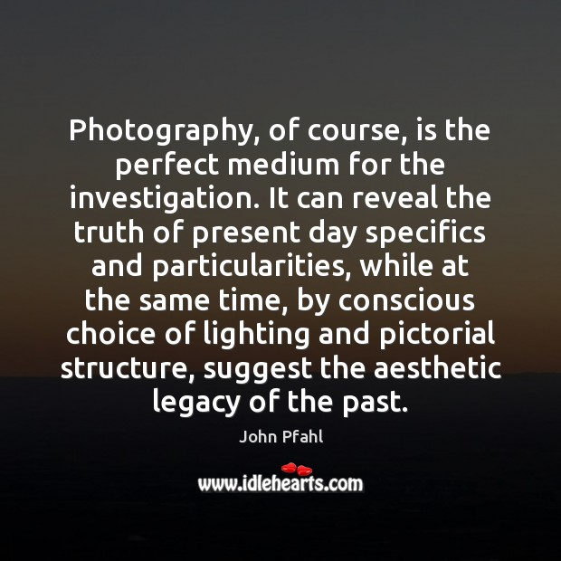 Photography, of course, is the perfect medium for the investigation. It can Image