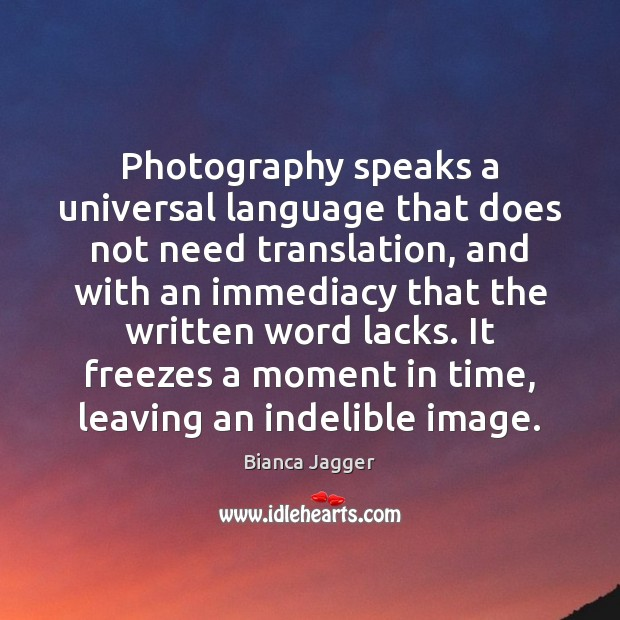 Image, Photography speaks a universal language that does not need translation, and with